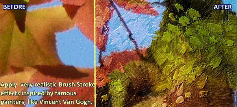 Apply very realistic Brush Stroke effects inspired by famous painters, like Vincent Van Gogh.